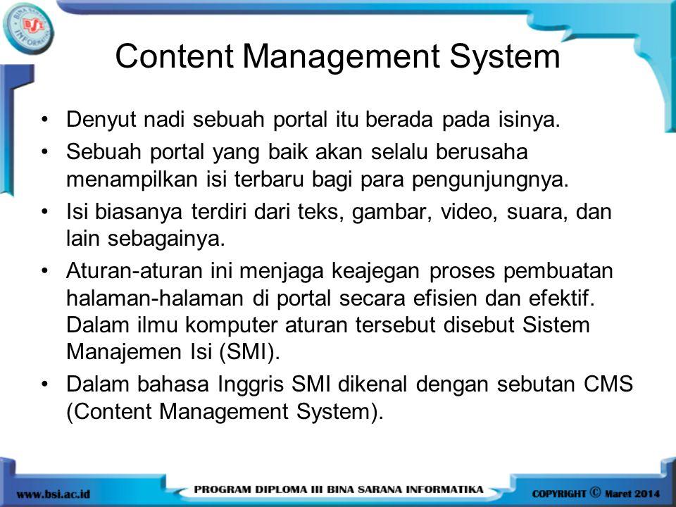 Content Management System Denyut nadi sebuah portal itu berada pada isinya.