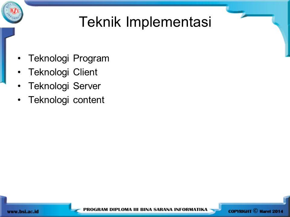Teknik Implementasi Teknologi Program Teknologi Client Teknologi Server Teknologi content
