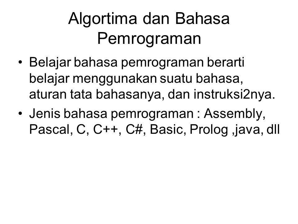 Algortima dan Bahasa Pemrograman Belajar bahasa pemrograman berarti belajar menggunakan suatu bahasa, aturan tata bahasanya, dan instruksi2nya. Jenis
