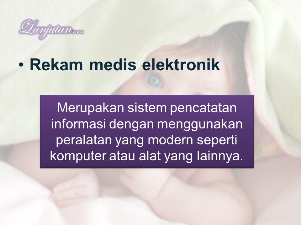 Rekam medis elektronik Merupakan sistem pencatatan informasi dengan menggunakan peralatan yang modern seperti komputer atau alat yang lainnya.
