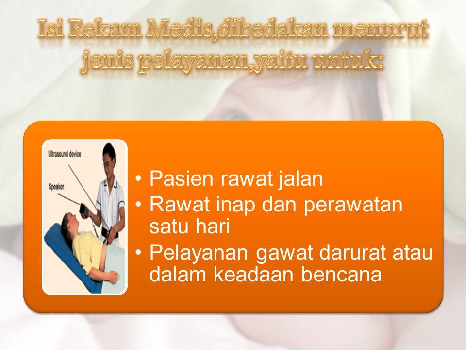 Pasien rawat jalan Rawat inap dan perawatan satu hari Pelayanan gawat darurat atau dalam keadaan bencana