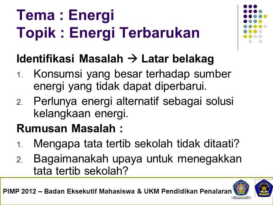 Tema : Energi Topik : Energi Terbarukan Identifikasi Masalah  Latar belakag 1. Konsumsi yang besar terhadap sumber energi yang tidak dapat diperbarui