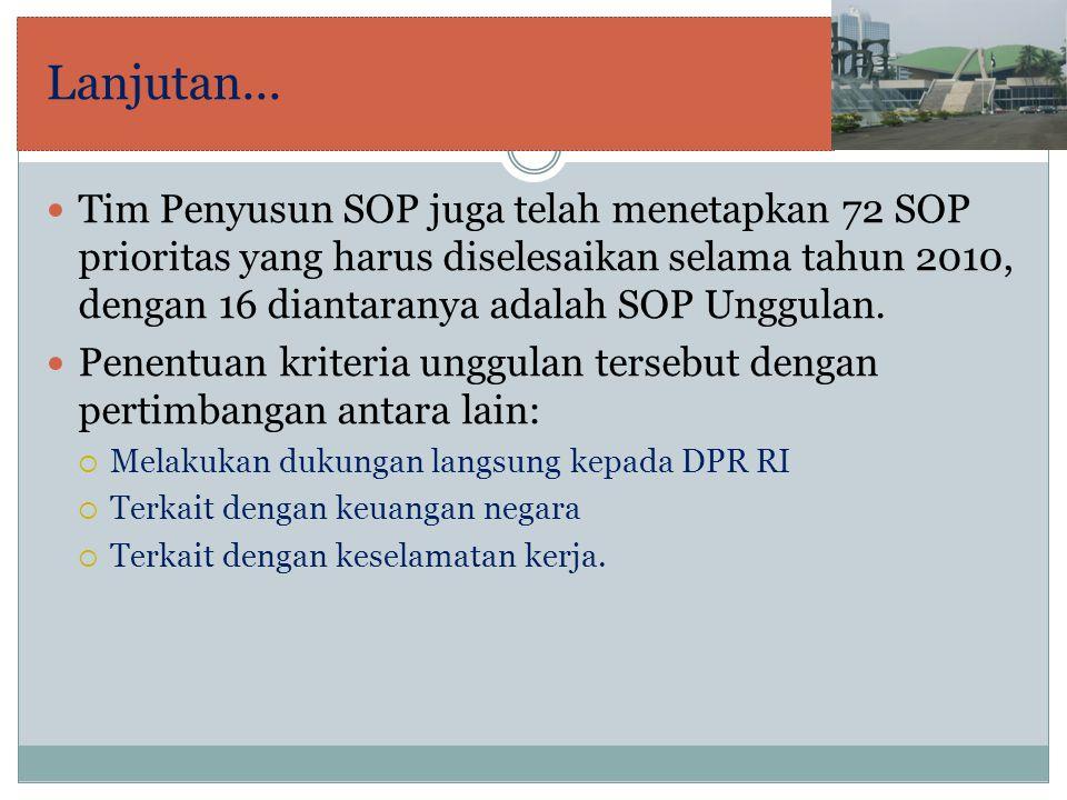 Lanjutan... Tim Penyusun SOP juga telah menetapkan 72 SOP prioritas yang harus diselesaikan selama tahun 2010, dengan 16 diantaranya adalah SOP Unggul
