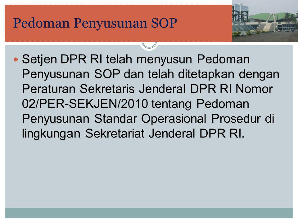 Jenis SOP Sejalan dengan tugas pokok dan fungsi Sekretariat Jenderal DPR RI bagi DPR RI yaitu memberikan dukungan teknis, administrasi, dan keahlian, maka disusunlah 3 jenis SOP yaitu:  SOP Teknis  SOP yang dipergunakan untuk kegiatan dukungan teknis yang sangat rinci sehingga tidak ada kemungkinan variasi lain.