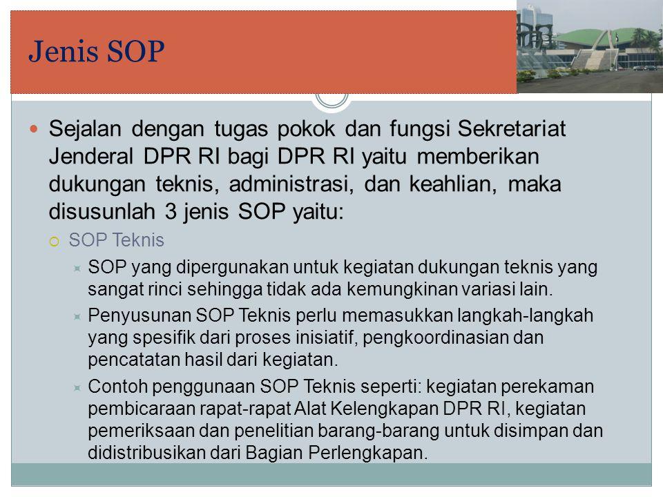 Jenis SOP Sejalan dengan tugas pokok dan fungsi Sekretariat Jenderal DPR RI bagi DPR RI yaitu memberikan dukungan teknis, administrasi, dan keahlian,