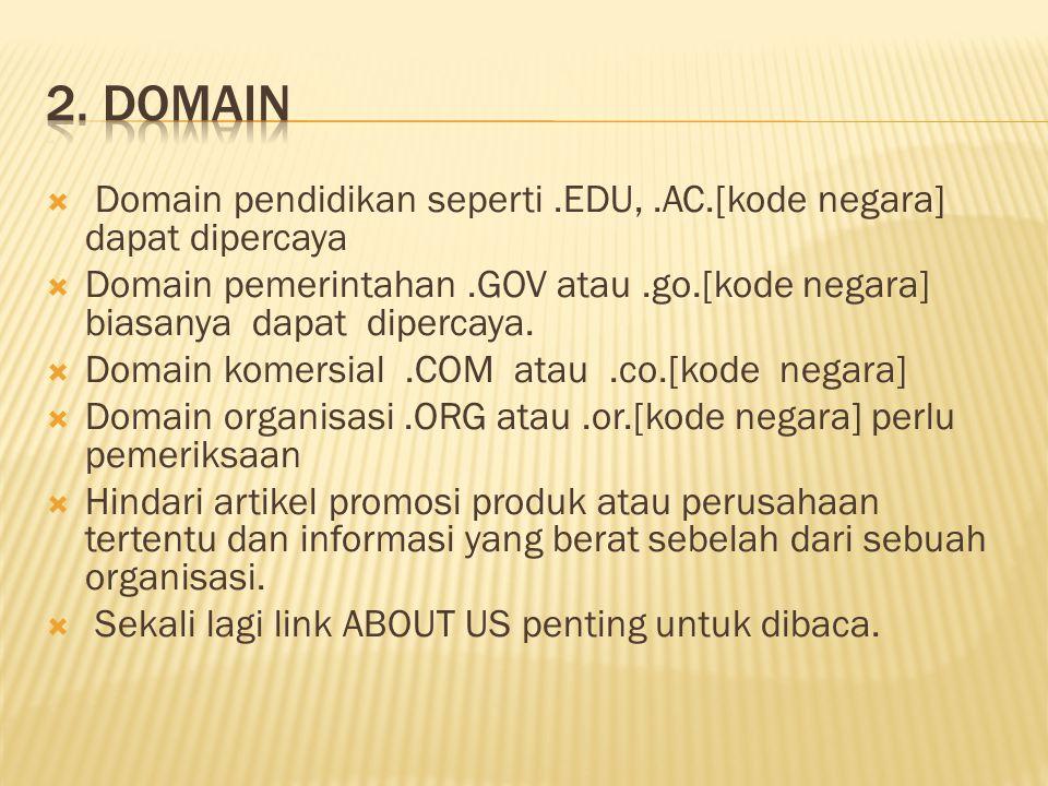  Domain pendidikan seperti.EDU,.AC.[kode negara] dapat dipercaya  Domain pemerintahan.GOV atau.go.[kode negara] biasanya dapat dipercaya.  Domain k