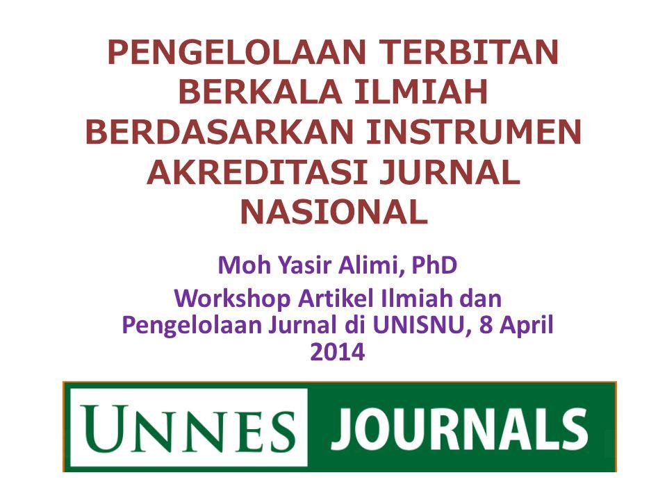PENGELOLAAN TERBITAN BERKALA ILMIAH BERDASARKAN INSTRUMEN AKREDITASI JURNAL NASIONAL Moh Yasir Alimi, PhD Workshop Artikel Ilmiah dan Pengelolaan Jurn