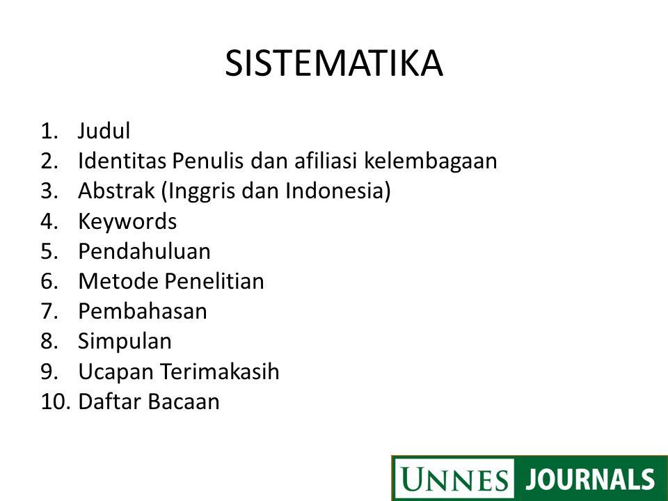 SISTEMATIKA 1.Judul 2.Identitas Penulis dan afiliasi kelembagaan 3.Abstrak (Inggris dan Indonesia) 4.Keywords 5.Pendahuluan 6.Metode Penelitian 7.Pemb