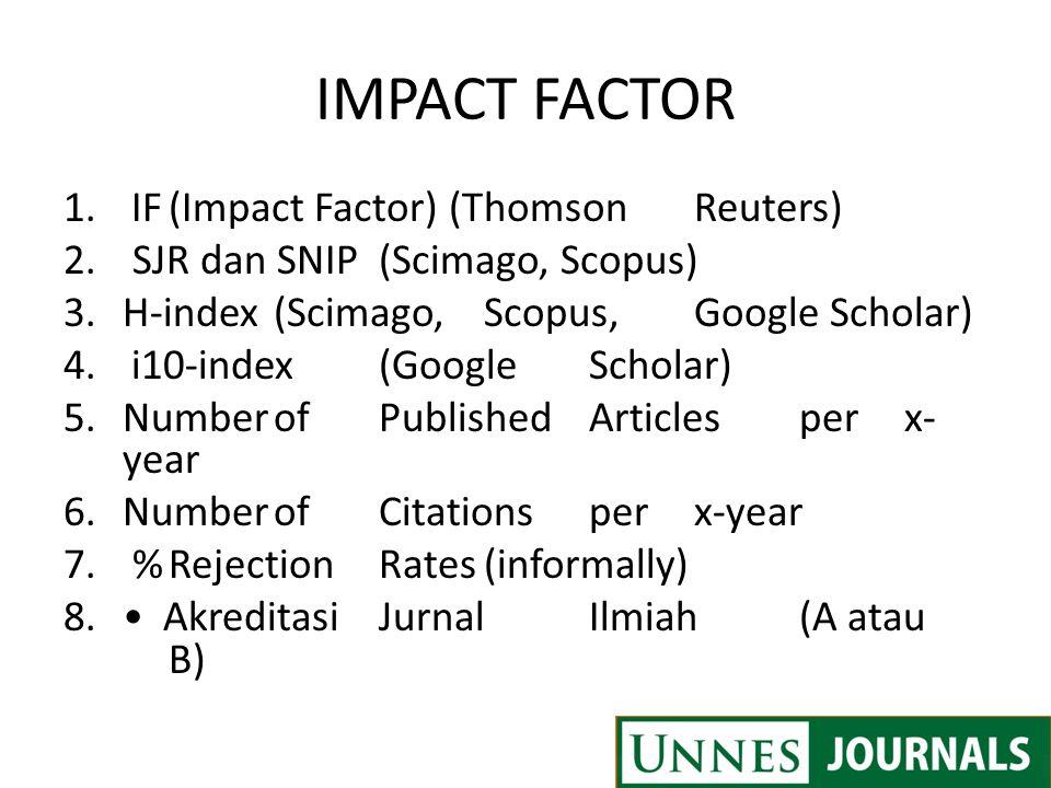 IMPACT FACTOR 1. IF(Impact Factor) (ThomsonReuters) 2. SJR dan SNIP(Scimago, Scopus) 3.H-index(Scimago,Scopus,Google Scholar) 4. i10-index(GoogleSchol