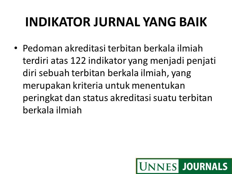 INDIKATOR JURNAL YANG BAIK Pedoman akreditasi terbitan berkala ilmiah terdiri atas 122 indikator yang menjadi penjati diri sebuah terbitan berkala ilm