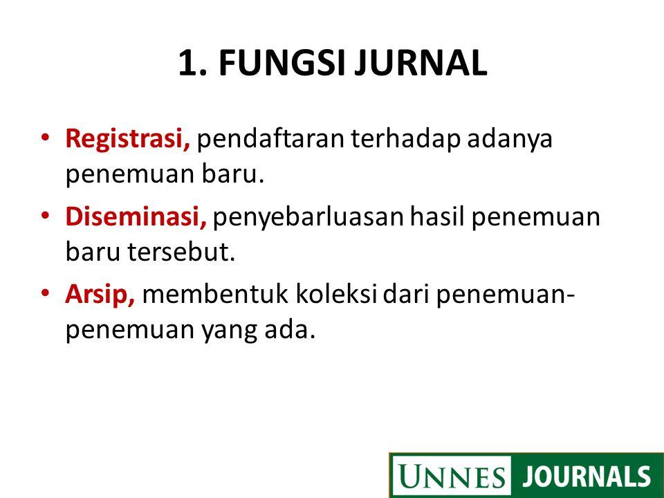 1. FUNGSI JURNAL Registrasi, pendaftaran terhadap adanya penemuan baru. Diseminasi, penyebarluasan hasil penemuan baru tersebut. Arsip, membentuk kole
