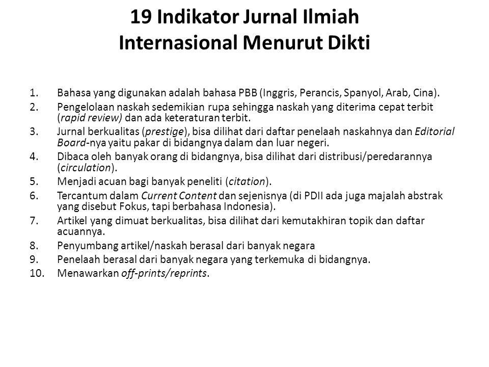 19 Indikator Jurnal Ilmiah Internasional Menurut Dikti 1.Bahasa yang digunakan adalah bahasa PBB (Inggris, Perancis, Spanyol, Arab, Cina). 2.Pengelola