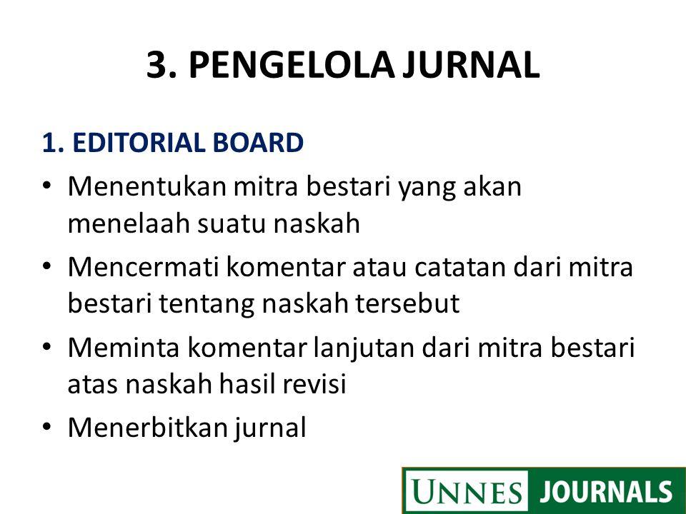 3. PENGELOLA JURNAL 1. EDITORIAL BOARD Menentukan mitra bestari yang akan menelaah suatu naskah Mencermati komentar atau catatan dari mitra bestari te