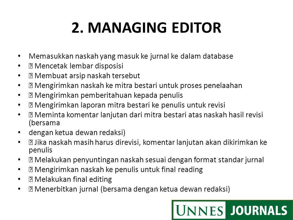 2. MANAGING EDITOR Memasukkan naskah yang masuk ke jurnal ke dalam database  Mencetak lembar disposisi  Membuat arsip naskah tersebut  Mengirimkan