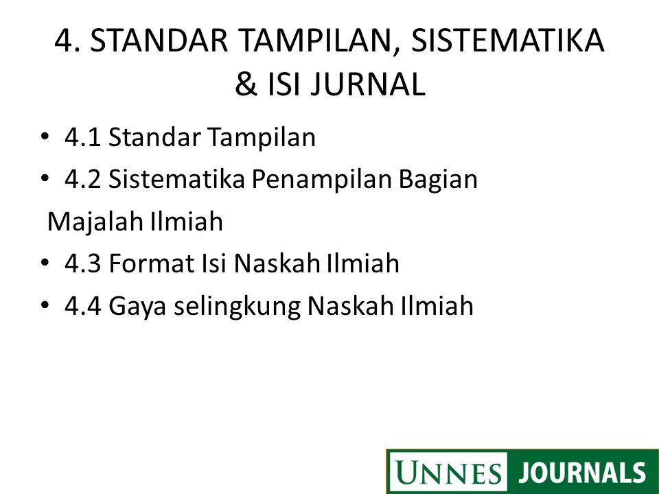 4. STANDAR TAMPILAN, SISTEMATIKA & ISI JURNAL 4.1 Standar Tampilan 4.2 Sistematika Penampilan Bagian Majalah Ilmiah 4.3 Format Isi Naskah Ilmiah 4.4 G