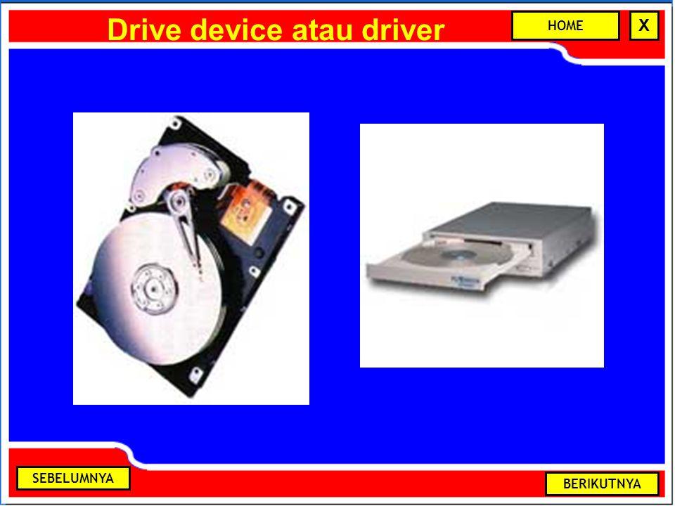 Drive device atau driver BERIKUTNYA SEBELUMNYA HOME X