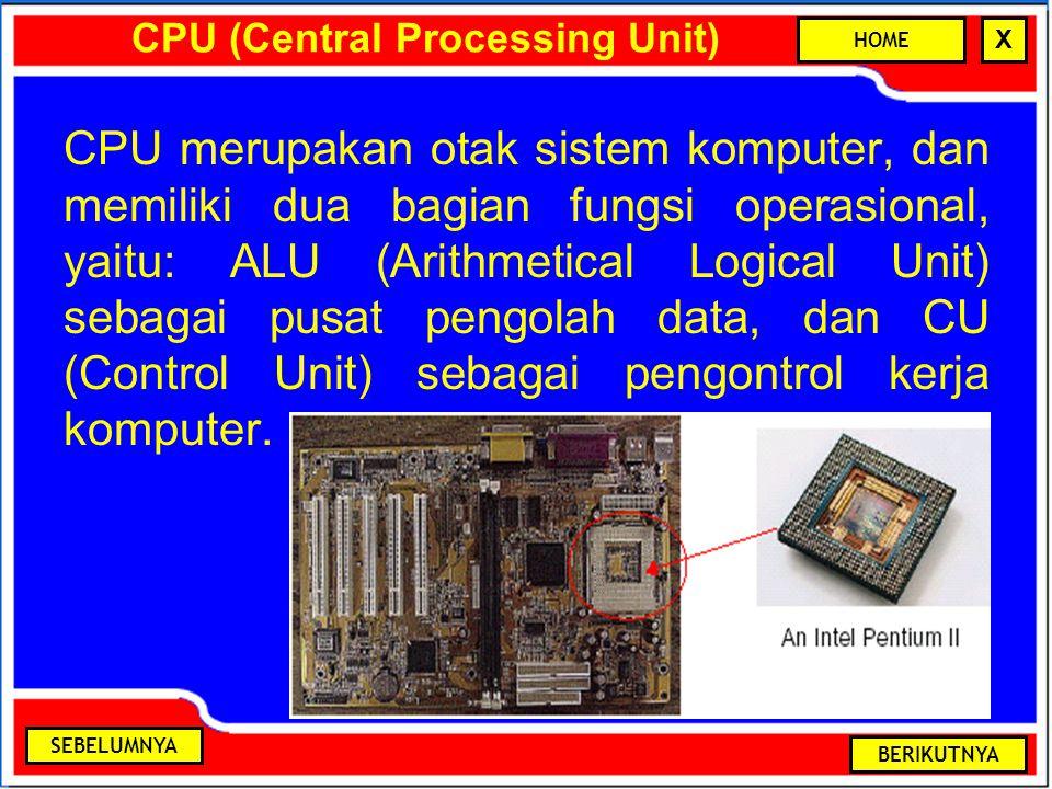 CPU (Central Processing Unit) CPU merupakan otak sistem komputer, dan memiliki dua bagian fungsi operasional, yaitu: ALU (Arithmetical Logical Unit) sebagai pusat pengolah data, dan CU (Control Unit) sebagai pengontrol kerja komputer.