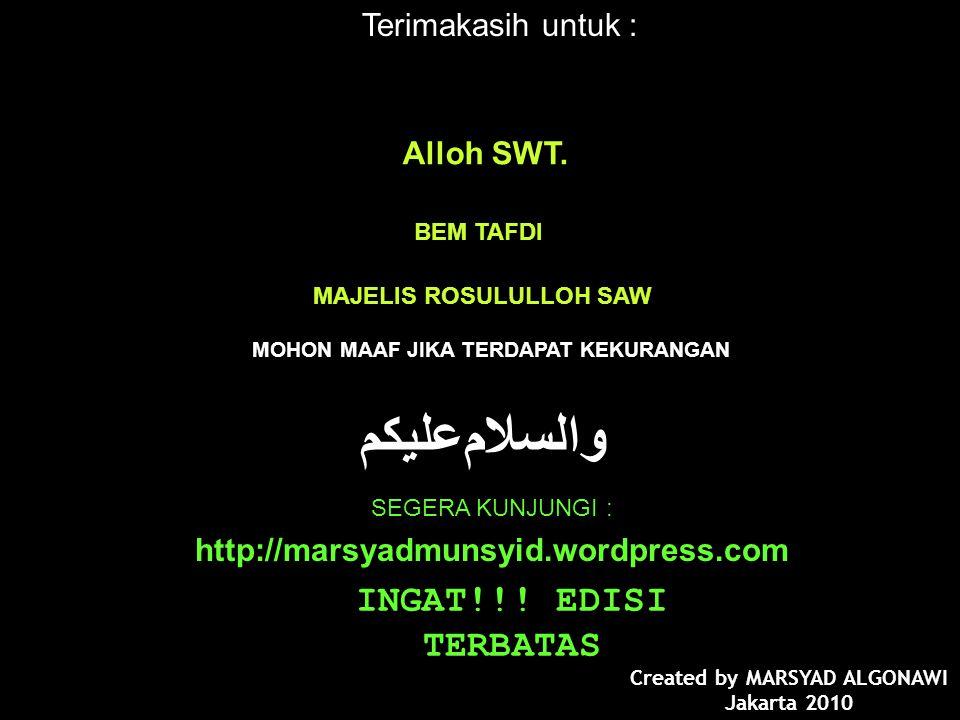 Terimakasih untuk : Alloh SWT. ﻮاﻟﺴﻼﻡﻋﻠﻴﻜﻡ MOHON MAAF JIKA TERDAPAT KEKURANGAN Created by MARSYAD ALGONAWI Jakarta 2010 BEM TAFDI MAJELIS ROSULULLOH S