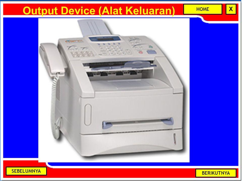 Output Device (Alat Keluaran) BERIKUTNYA SEBELUMNYA HOME X