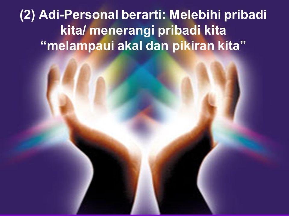 """(2) Adi-Personal berarti: Melebihi pribadi kita/ menerangi pribadi kita """"melampaui akal dan pikiran kita"""""""