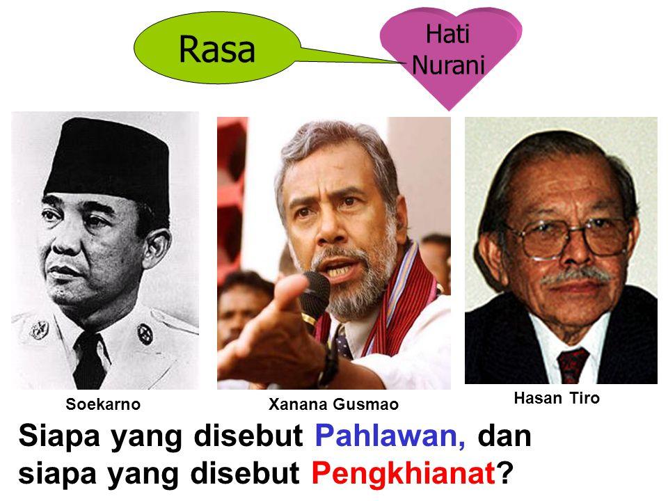 Hati Nurani Rasa Siapa yang disebut Pahlawan, dan siapa yang disebut Pengkhianat? SoekarnoXanana Gusmao Hasan Tiro