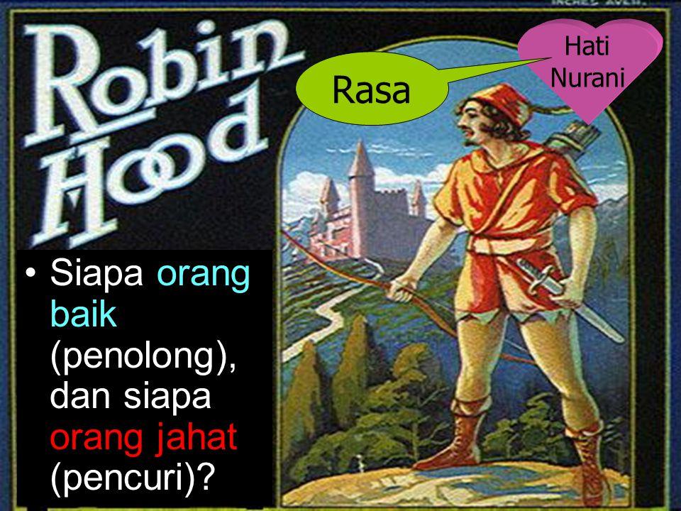 Hati Nurani Rasa Siapa orang baik (penolong), dan siapa orang jahat (pencuri)?