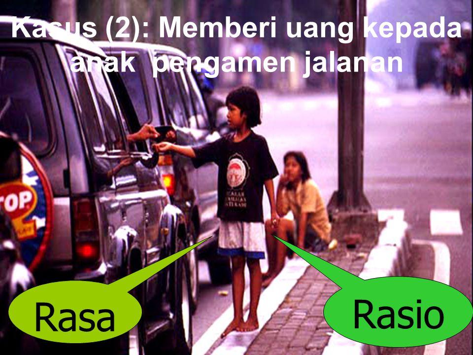 Kasus (2): Memberi uang kepada anak pengamen jalanan Rasa Rasio