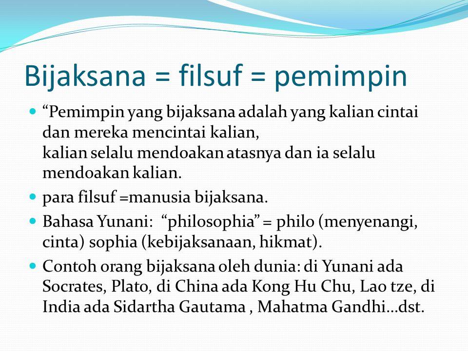 Bijaksana = filsuf = pemimpin Pemimpin yang bijaksana adalah yang kalian cintai dan mereka mencintai kalian, kalian selalu mendoakan atasnya dan ia selalu mendoakan kalian.