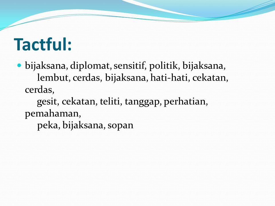 Tactful: bijaksana, diplomat, sensitif, politik, bijaksana, lembut, cerdas, bijaksana, hati-hati, cekatan, cerdas, gesit, cekatan, teliti, tanggap, perhatian, pemahaman, peka, bijaksana, sopan