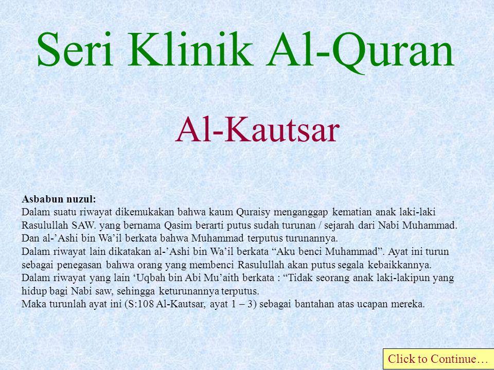 Asbabun nuzul: Dalam suatu riwayat dikemukakan bahwa kaum Quraisy menganggap kematian anak laki-laki Rasulullah SAW.