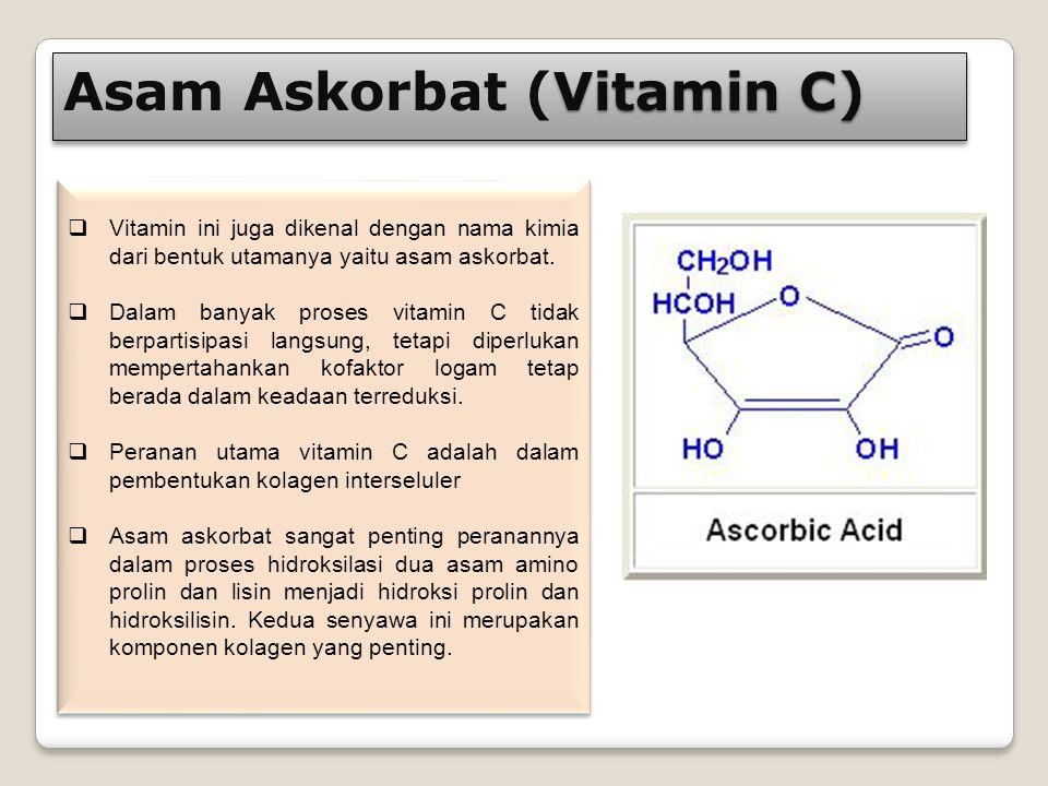 Vitamin C) Asam Askorbat (Vitamin C)  Vitamin ini juga dikenal dengan nama kimia dari bentuk utamanya yaitu asam askorbat.  Dalam banyak proses vita