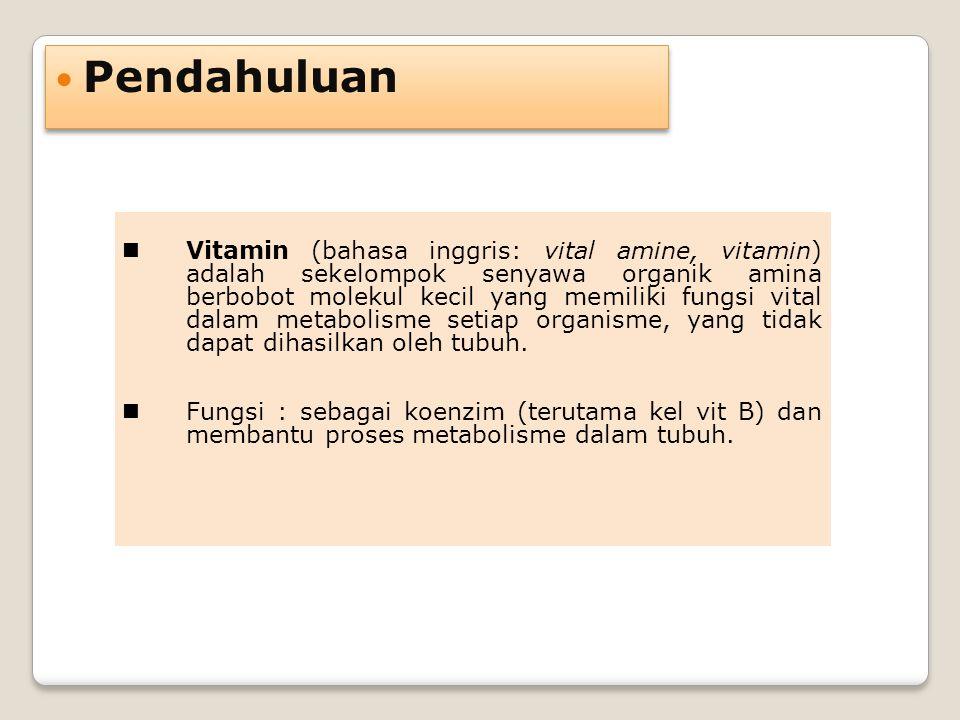 Pendahuluan Vitamin (bahasa inggris: vital amine, vitamin) adalah sekelompok senyawa organik amina berbobot molekul kecil yang memiliki fungsi vital d