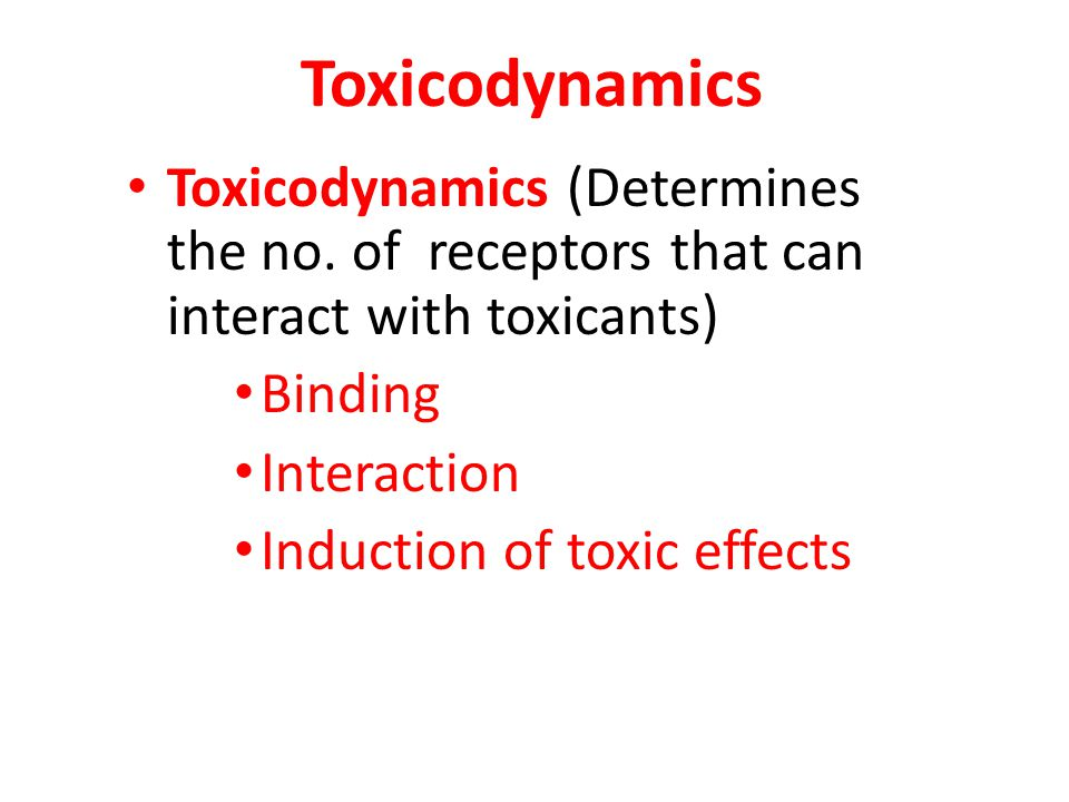 Toxicodynamics Toxicodynamics (Determines the no. of receptors that can interact with toxicants) Binding Interaction Induction of toxic effects