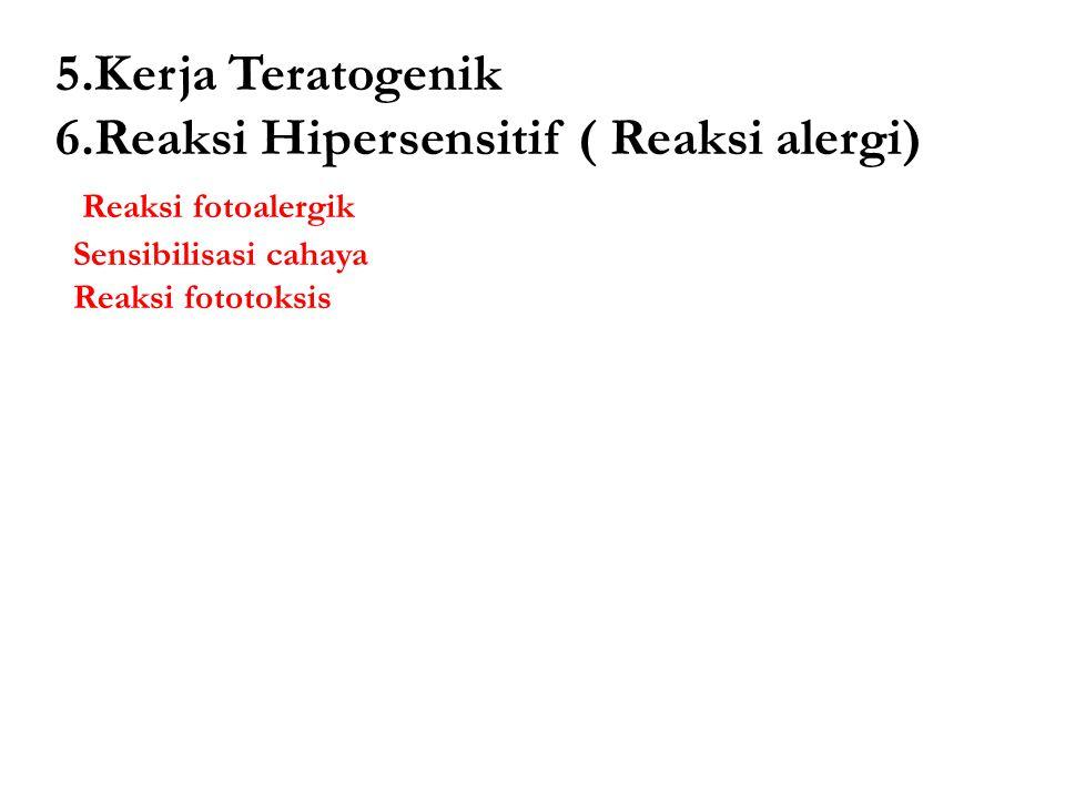 5.Kerja Teratogenik 6.Reaksi Hipersensitif ( Reaksi alergi) Reaksi fotoalergik Sensibilisasi cahaya Reaksi fototoksis