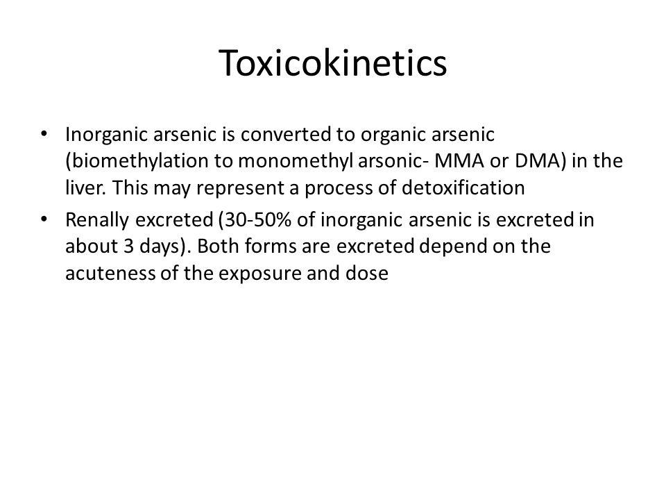 Toxicokinetics Inorganic arsenic is converted to organic arsenic (biomethylation to monomethyl arsonic- MMA or DMA) in the liver.