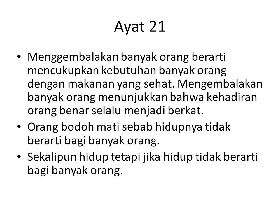 Ayat 21 Menggembalakan banyak orang berarti mencukupkan kebutuhan banyak orang dengan makanan yang sehat. Mengembalakan banyak orang menunjukkan bahwa