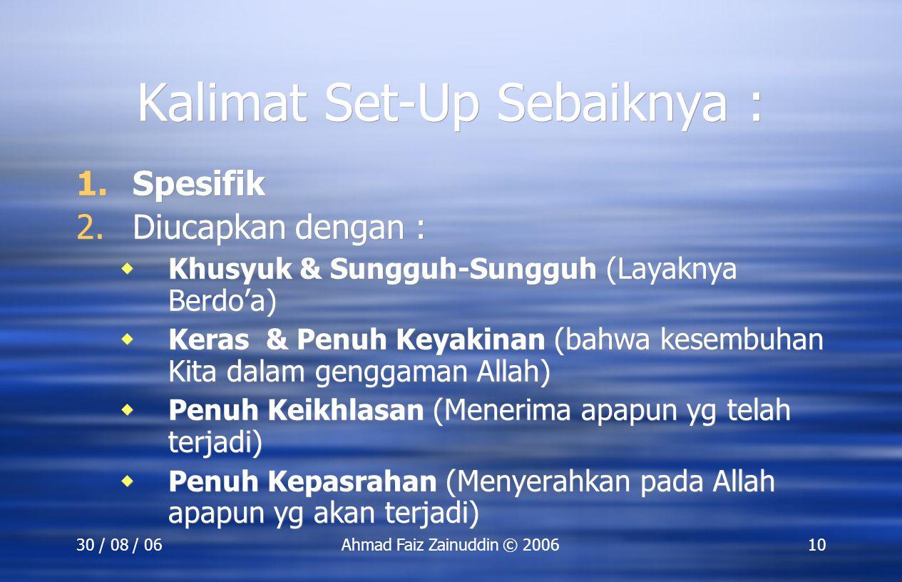 30 / 08 / 06Ahmad Faiz Zainuddin © 200610 Kalimat Set-Up Sebaiknya : 1.Spesifik 2.Diucapkan dengan :  Khusyuk & Sungguh-Sungguh (Layaknya Berdo'a) 