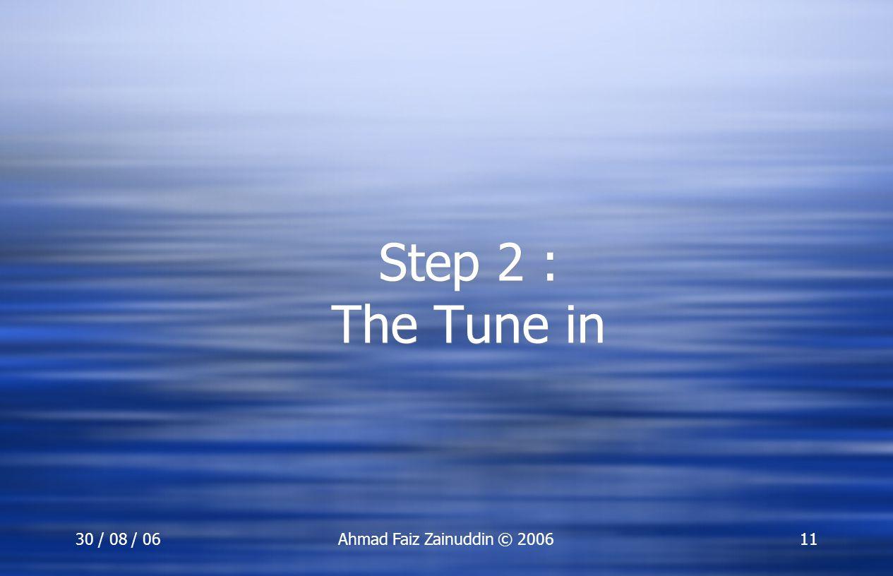 30 / 08 / 06Ahmad Faiz Zainuddin © 200611 Step 2 : The Tune in