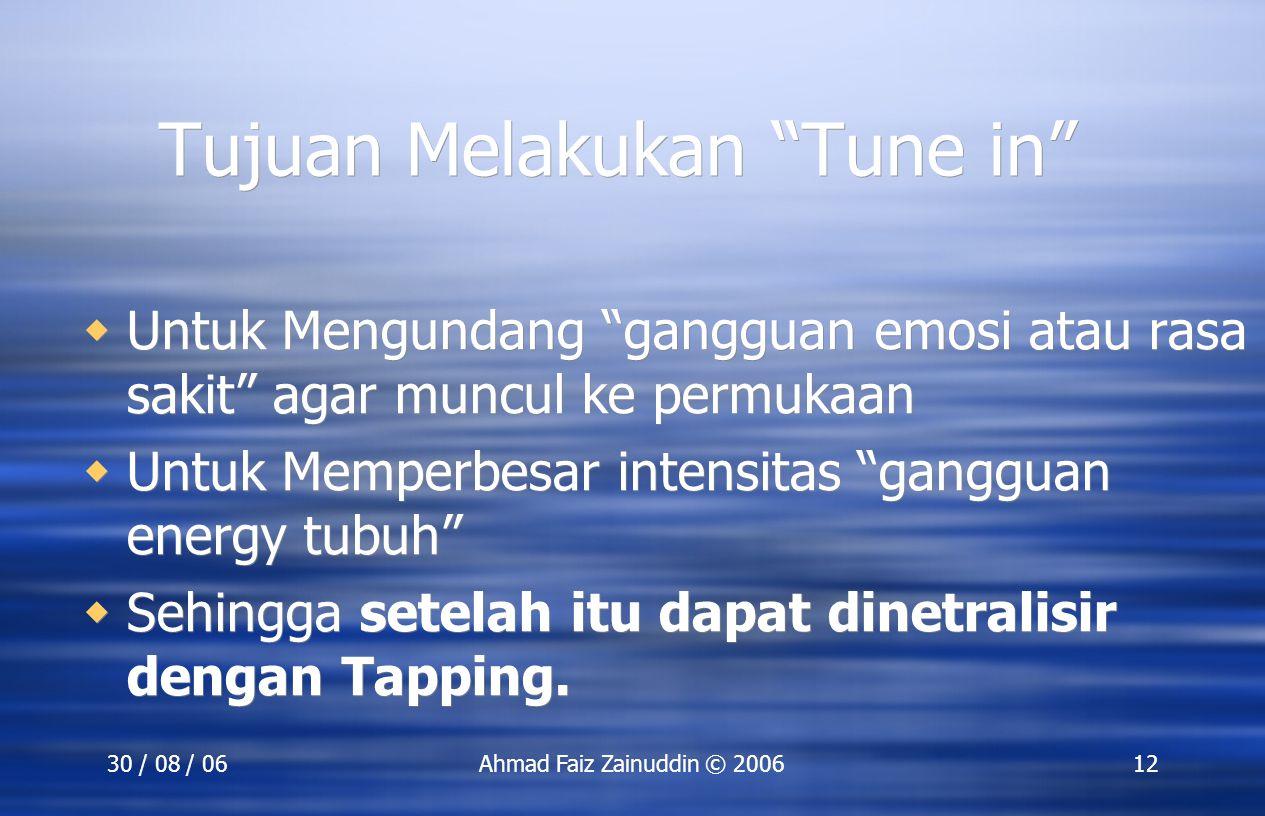 """30 / 08 / 06Ahmad Faiz Zainuddin © 200612 Tujuan Melakukan """"Tune in""""  Untuk Mengundang """"gangguan emosi atau rasa sakit"""" agar muncul ke permukaan  Un"""