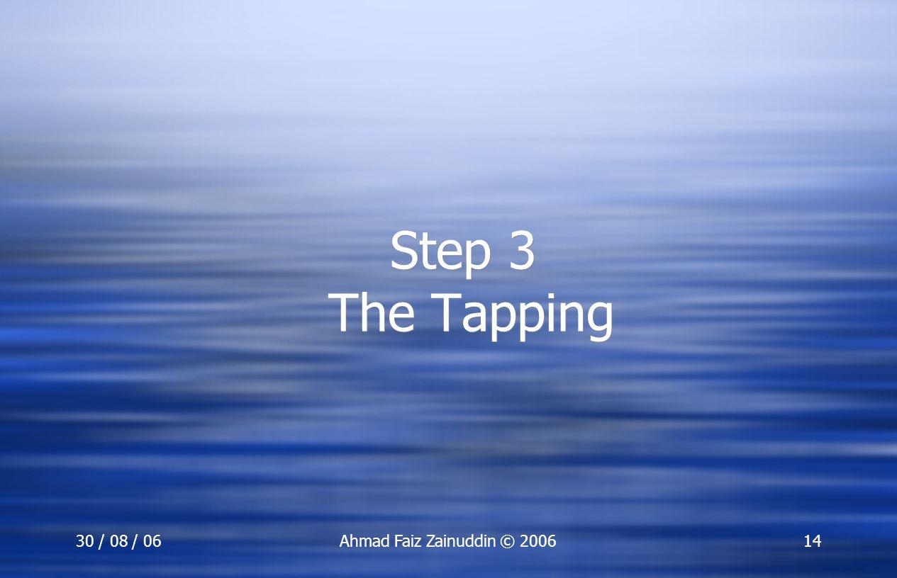 30 / 08 / 06Ahmad Faiz Zainuddin © 200614 Step 3 The Tapping