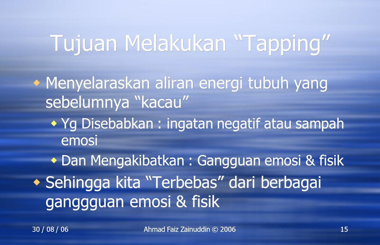 """30 / 08 / 06Ahmad Faiz Zainuddin © 200615 Tujuan Melakukan """"Tapping""""  Menyelaraskan aliran energi tubuh yang sebelumnya """"kacau""""  Yg Disebabkan : ing"""