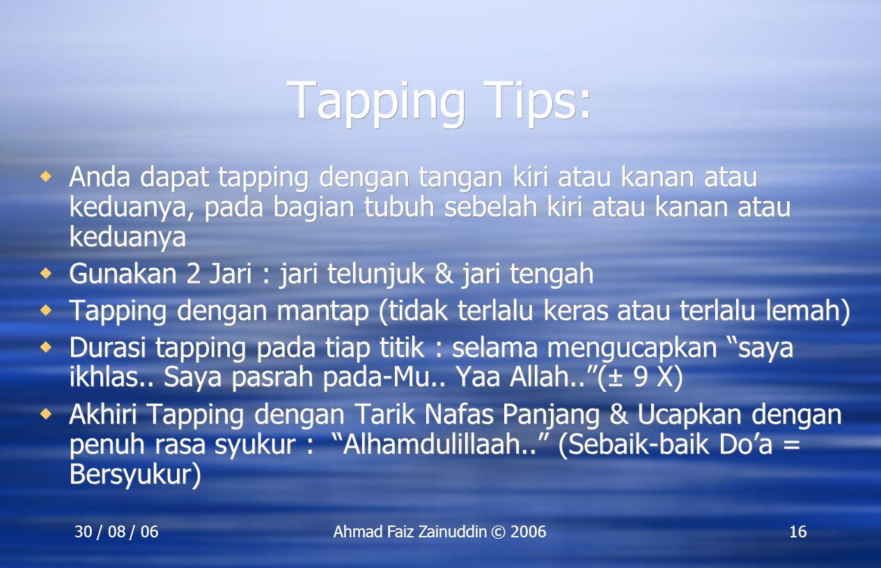 30 / 08 / 06Ahmad Faiz Zainuddin © 200616 Tapping Tips:  Anda dapat tapping dengan tangan kiri atau kanan atau keduanya, pada bagian tubuh sebelah ki