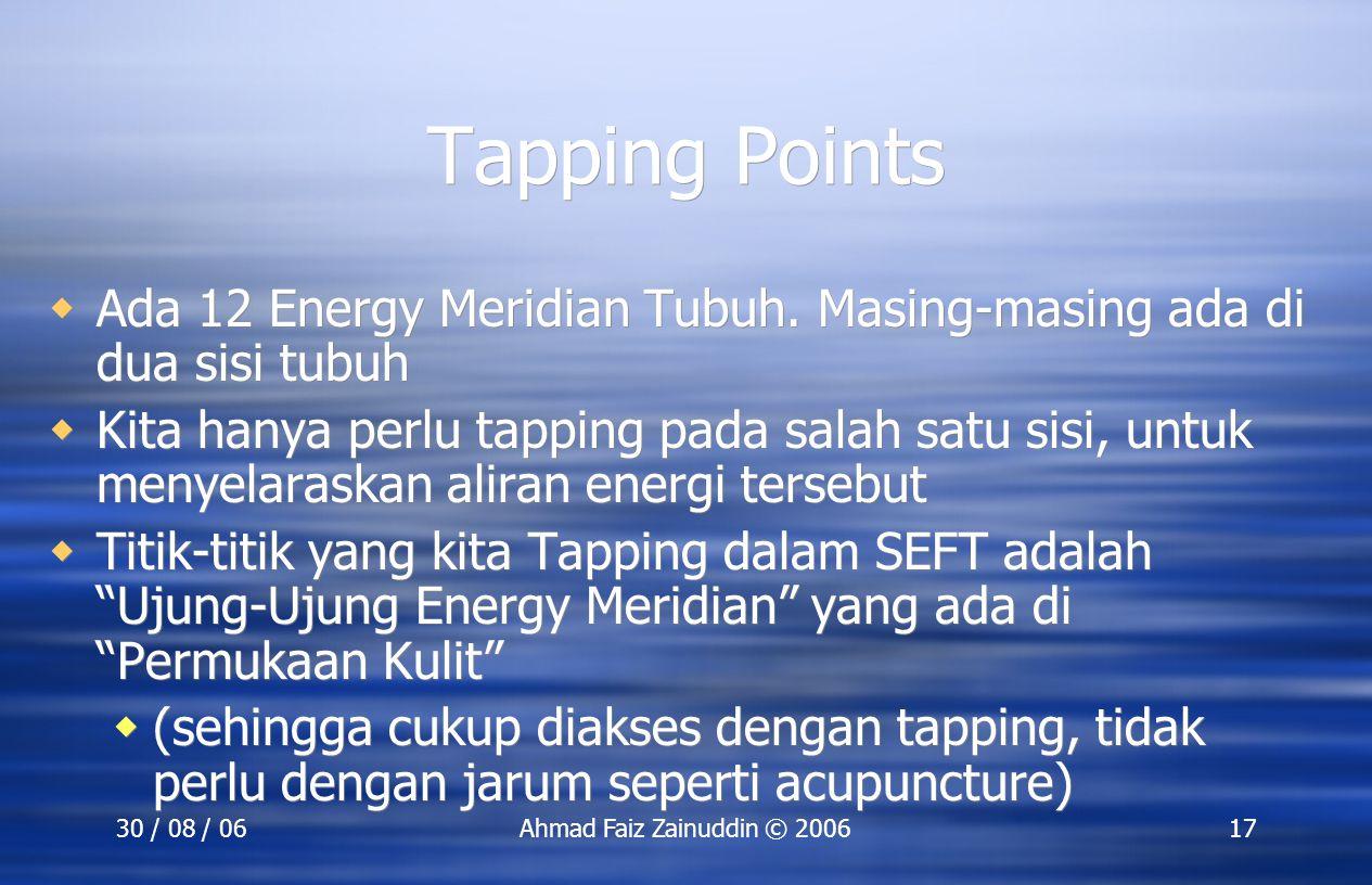 30 / 08 / 06Ahmad Faiz Zainuddin © 200617 Tapping Points  Ada 12 Energy Meridian Tubuh. Masing-masing ada di dua sisi tubuh  Kita hanya perlu tappin