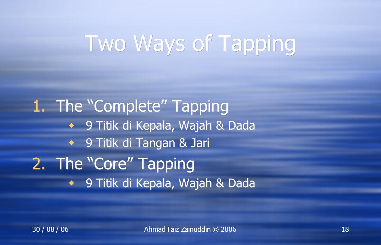 "30 / 08 / 06Ahmad Faiz Zainuddin © 200618 Two Ways of Tapping 1.The ""Complete"" Tapping  9 Titik di Kepala, Wajah & Dada  9 Titik di Tangan & Jari 2."