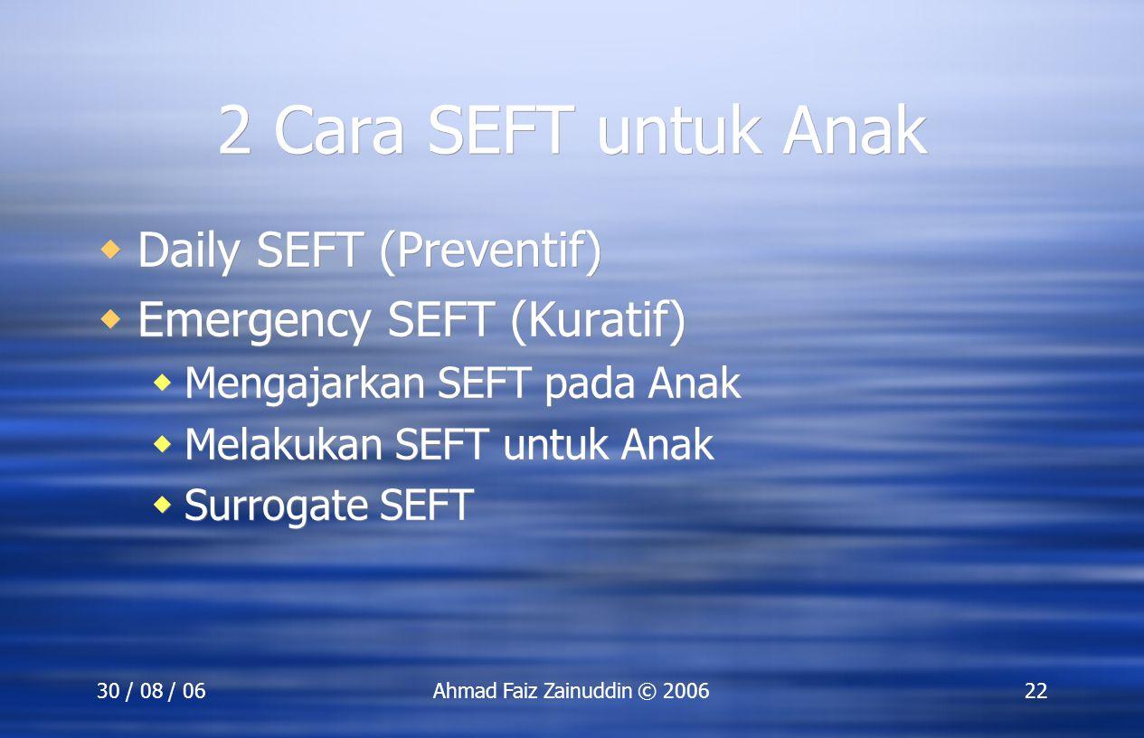 30 / 08 / 06Ahmad Faiz Zainuddin © 200622 2 Cara SEFT untuk Anak  Daily SEFT (Preventif)  Emergency SEFT (Kuratif)  Mengajarkan SEFT pada Anak  Me