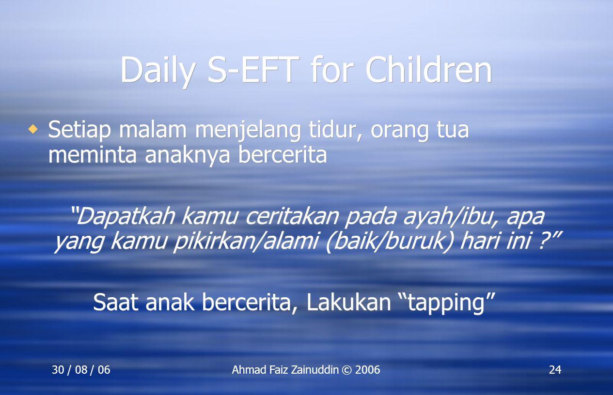 """30 / 08 / 06Ahmad Faiz Zainuddin © 200624 Daily S-EFT for Children  Setiap malam menjelang tidur, orang tua meminta anaknya bercerita """"Dapatkah kamu"""