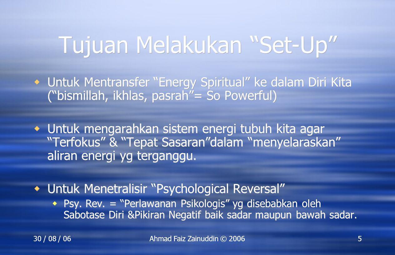 """30 / 08 / 06Ahmad Faiz Zainuddin © 20065 Tujuan Melakukan """"Set-Up""""  Untuk Mentransfer """"Energy Spiritual"""" ke dalam Diri Kita (""""bismillah, ikhlas, pasr"""