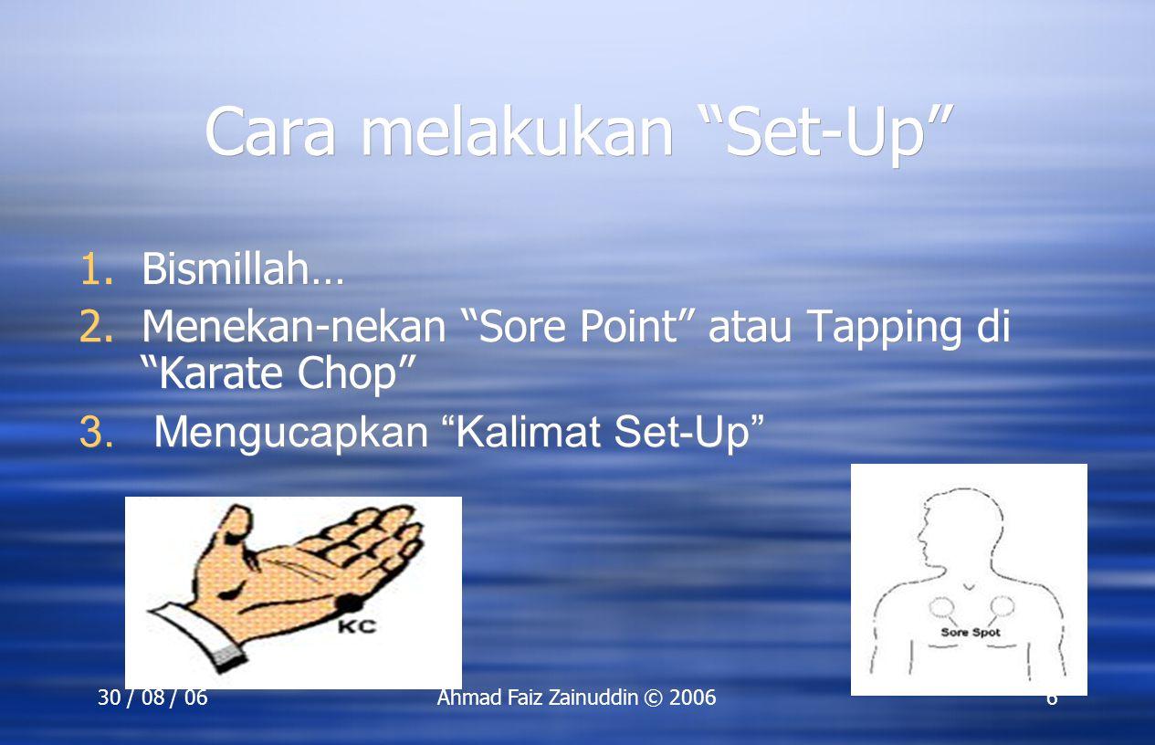 "30 / 08 / 06Ahmad Faiz Zainuddin © 20066 Cara melakukan ""Set-Up"" 1.Bismillah… 2.Menekan-nekan ""Sore Point"" atau Tapping di ""Karate Chop"" 3. Mengucapka"
