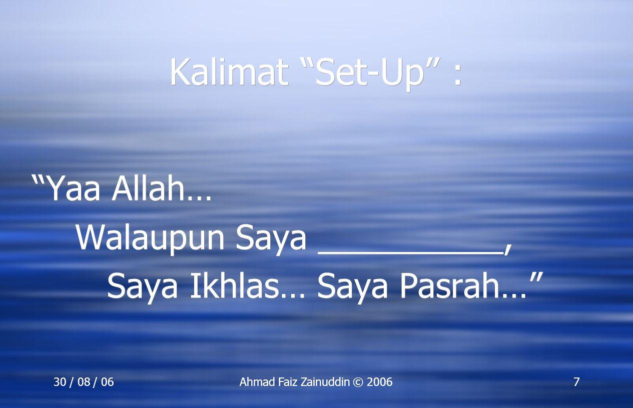 """30 / 08 / 06Ahmad Faiz Zainuddin © 20067 Kalimat """"Set-Up"""" : """"Yaa Allah… Walaupun Saya __________, Saya Ikhlas… Saya Pasrah…"""" """"Yaa Allah… Walaupun Saya"""