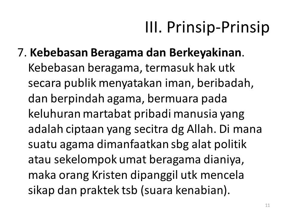 III. Prinsip-Prinsip 7. Kebebasan Beragama dan Berkeyakinan. Kebebasan beragama, termasuk hak utk secara publik menyatakan iman, beribadah, dan berpin